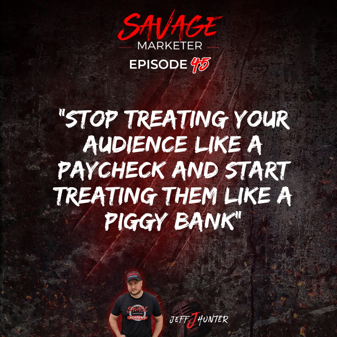 Stop treating your audience like a paycheck and start treating them like a piggy bank Jeff J Hunter